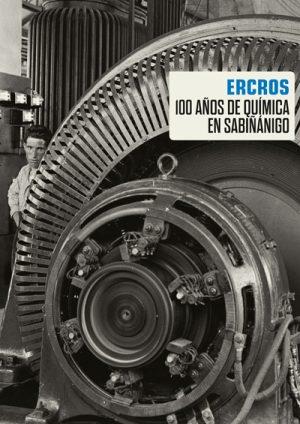 Ercros, cien años de química en Sabiñánigo