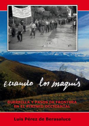 Cuando los maquis. Guerrilla y pasos de frontera en el Pirineo occidental