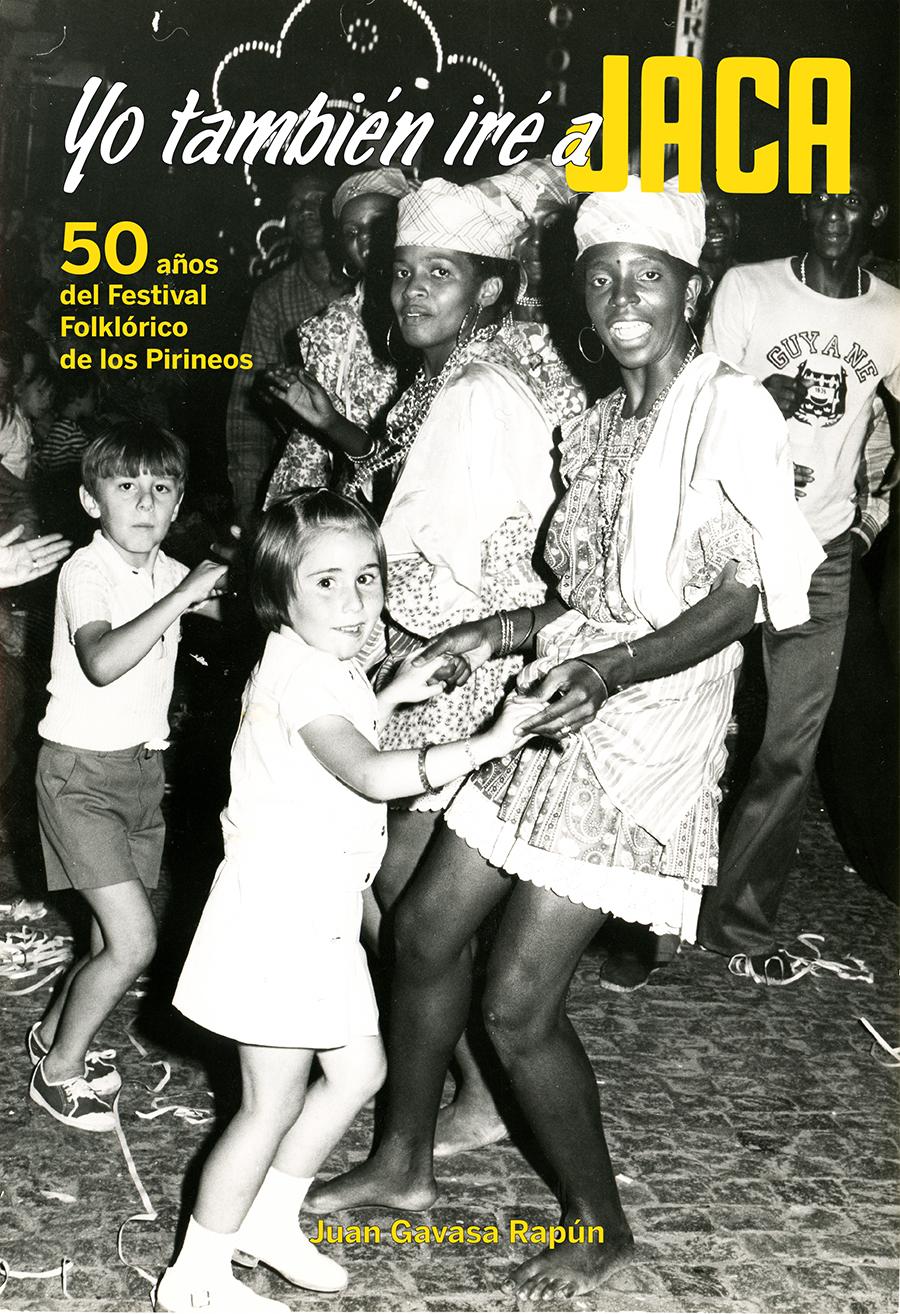 Yo también iré a Jaca. 50 años del Festival Folklórico de los Pirineos